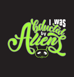 Aliens quotes and slogan good for t-shirt i vector
