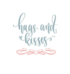 hugs and kisses - hand lettering romantic quote vector image