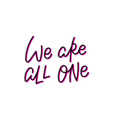 We are all one pink calligraphy quote lettering vector