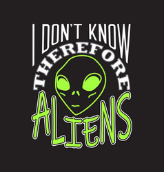 Aliens quotes and slogan good for t-shirt i don t vector