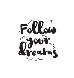 Follow your dreams Greeting card with calligraphy vector image