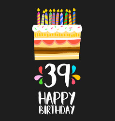 Happy birthday card 39 thirty nine year cake vector