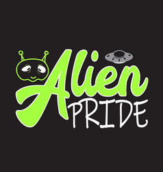 Aliens quotes and slogan good for t-shirt alien vector