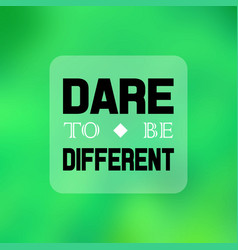 dare to be different inspiration and motivation vector image