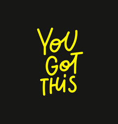 You got this yellow calligraphy quote lettering vector