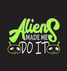 Aliens quotes and slogan good for t-shirt vector
