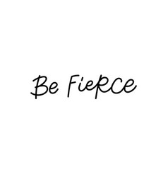 Be fierce calligraphy quote lettering vector