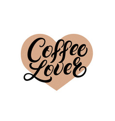 coffee lover hand written lettering quote vector image