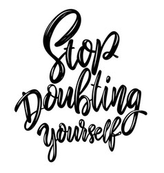 stop doubting yourself lettering phrase on light vector image
