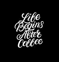 Life begins after coffee hand written lettering vector