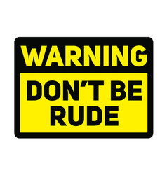 Do not be rude sign vector