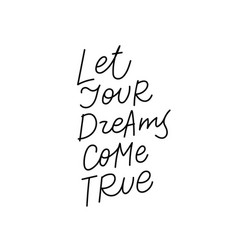 let dreams come true calligraphy quote lettering vector image