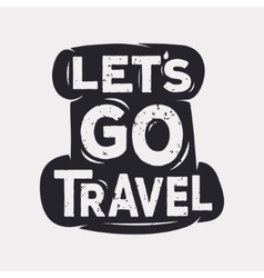 Lets go travel - creative quote vector image vector image