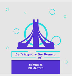lets explore the beauty of memorial du martyr vector image