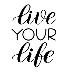 Live your life script lettering vector