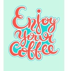 enjoy your coffee hand-drawn lettering inscription vector image