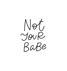 Not your babe calligraphy quote lettering vector