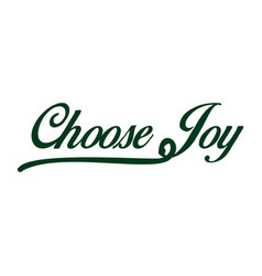 choose joy hand lettering inscription positive vector image