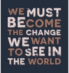 We must become the change we want to see in the vector image vector image