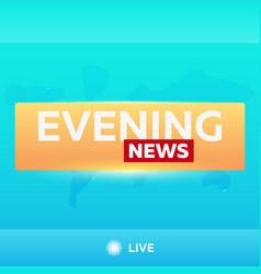 mass media evening news breaking news banner vector image vector image