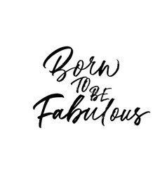 Born to be fabulous hand drawn phrase calligraphy vector