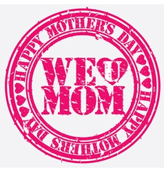 Happy mothers day we love mom grunge stamp vector image
