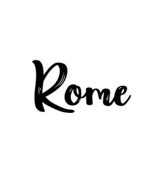 rome italy hand-lettering calligraphy vector image