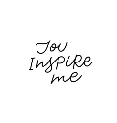 You inspire me calligraphy quote lettering vector
