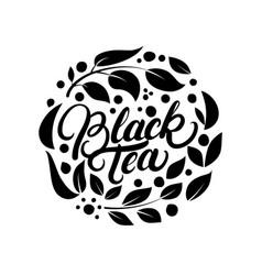 black tea hand written lettering logo label badge vector image vector image