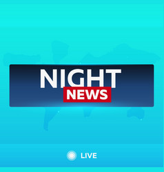 mass media night news breaking news banner live vector image