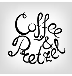 Hand-drawn Lettering Coffee and Pretzel vector image vector image