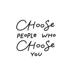 Choose people you calligraphy quote lettering vector