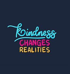 Kindness changes realities design vector