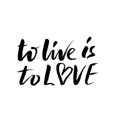To live is to love Brush calligraphy handwritten vector image