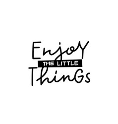 enjoy little things calligraphy quote lettering vector image