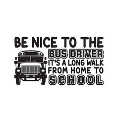 School quotes and slogan good for t-shirt be nice vector