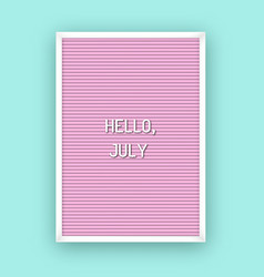 hello july motivation quote on pink letterboard vector image