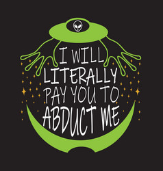 Ufo quotes and slogan good for t-shirt i vector