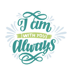 Hand lettering wth bible verse i am with you vector
