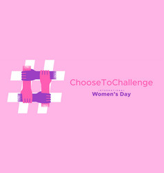 Womens day choose to challenge hand banner vector