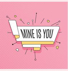 mine is you retro design element in pop art style vector image vector image