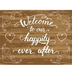 Welcome to our happily ever after wedding sign vector
