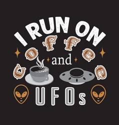 Ufo quotes and slogan good for print i run vector