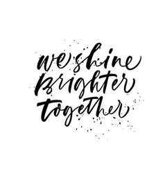 we shine brighter together phrase vector image