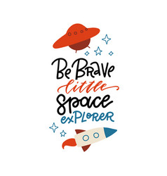 Be brave little space explorer - hand drawn vector