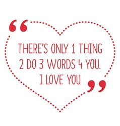 Funny love quote Theres only 1 thing 2 do 3 words vector