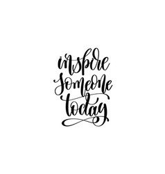 Inspire someone today - hand written lettering vector