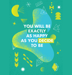 you will be exactly as happy as you decide to be vector image
