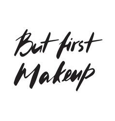 but first makeup hand-drawn text beauty salon vector image