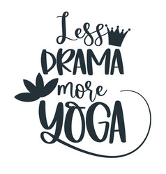 Funny quote less drama more yoga with a crown vector
